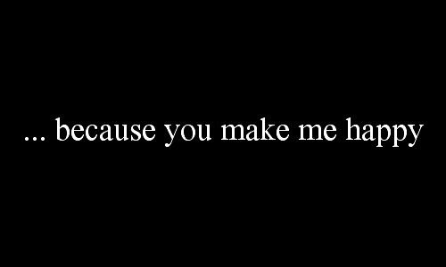 Because You Make Me Happy Pictures Photos And Images For Facebook