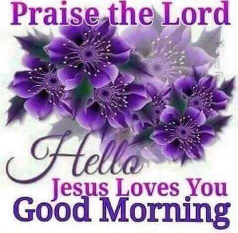 Praise The Lord Jesus Loves You Good Morning Pictures Photos And