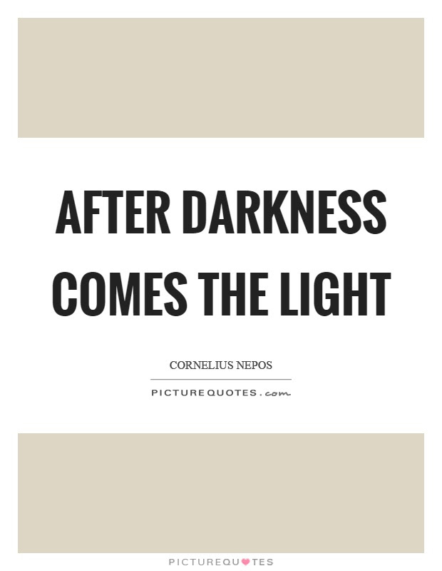 After Darkness Comes The Light Picture Quotes
