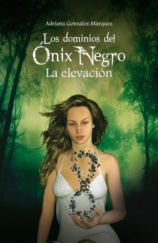 Los Dominios del Ónix Negro: La Elevación - Adriana González Márquez