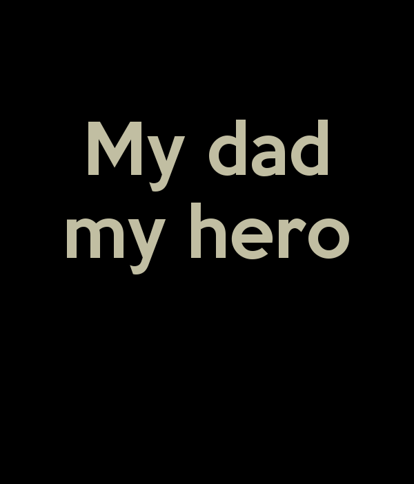 Quotes About My Dad My Hero 43 Quotes