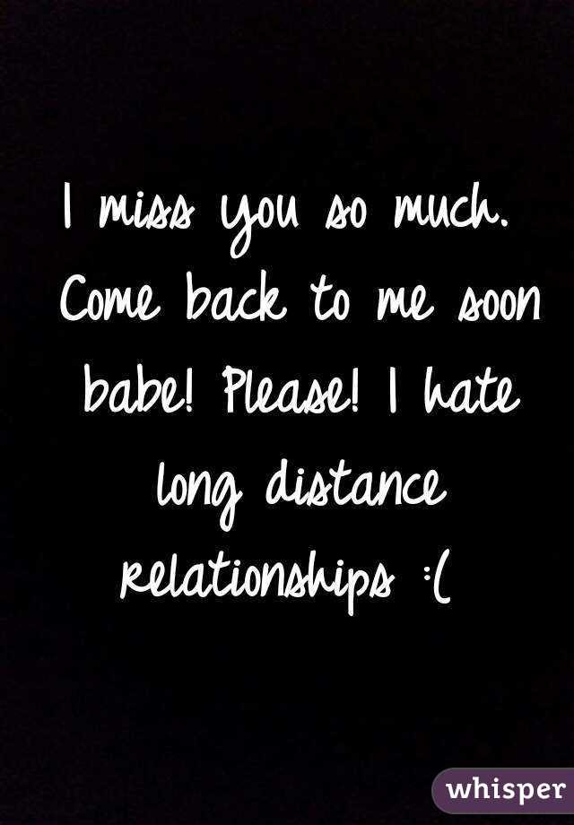 I Miss You So Much Come Back To Me Soon Babe Please I Hate Long