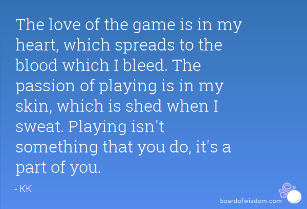 Quotes About Passion For The Game 45 Quotes