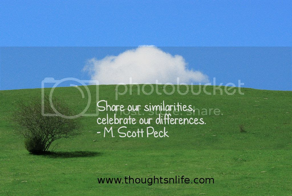 Thoughtsnlife.com : Share our similarities, celebrate our differences. - M. Scott Peck
