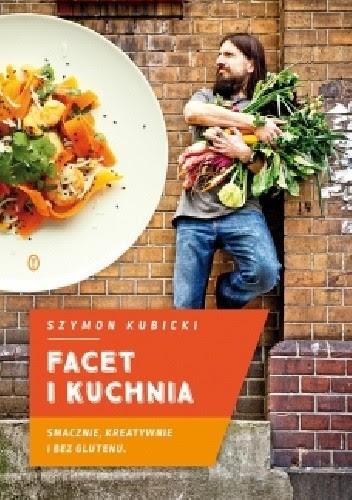 Okładka książki Facet i kuchnia. Smacznie, kreatywnie i bez glutenu