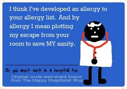 I think I've developed an allergy to your allergy list.  And by allergy I mean plotting my escape from your room to save my sanity doctor ecard humor photo
