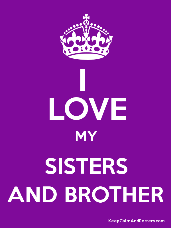 I Love My Sisters And Brother Keep Calm And Posters Generator
