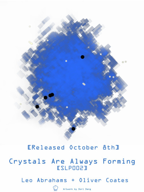 Crystals are Always Forming [SLP002] - Oliver Coates & Leo Abrahams. October 8th.