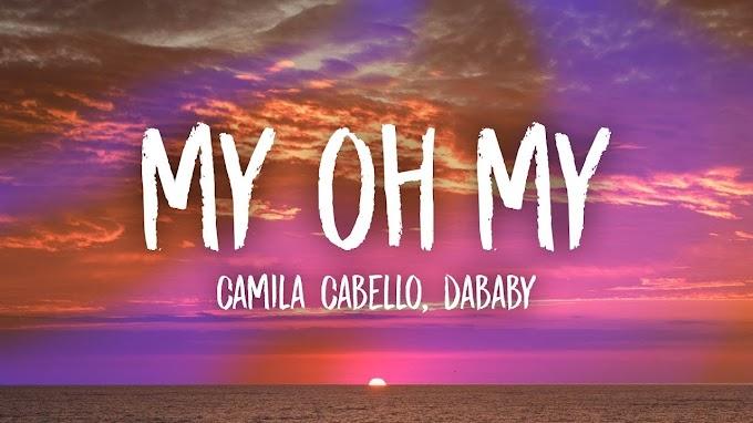 Camila Cabello - My Oh My (Lyrics) ft. DaBaby - Camila Cabello - Lyrics