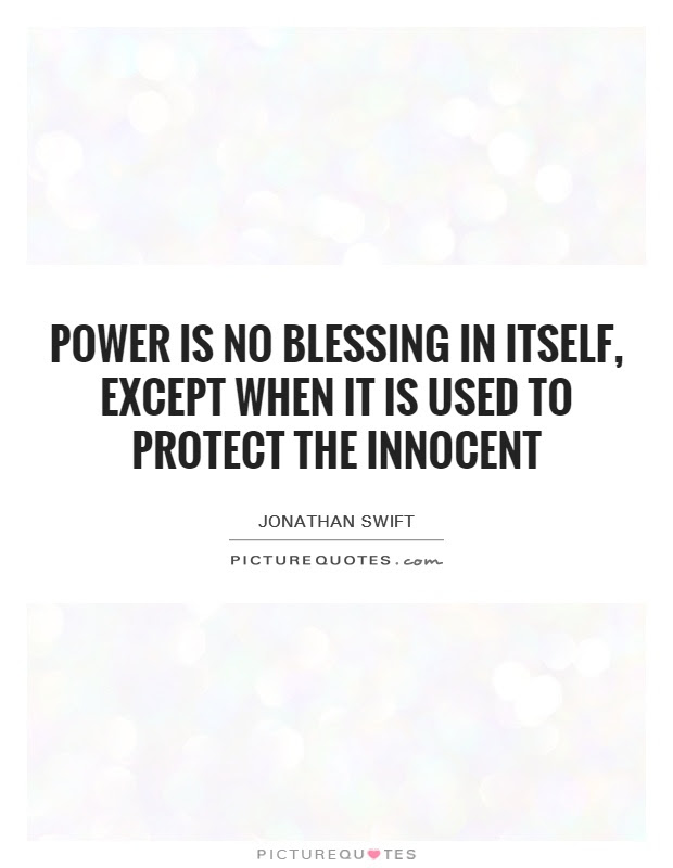 Power Is No Blessing In Itself Except When It Is Used To