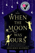 Title: When the Moon Was Ours, Author: Anna-Marie McLemore