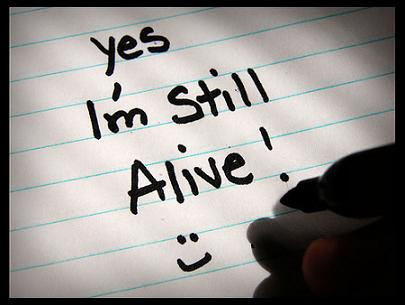 Yes, I'm Still Alive!