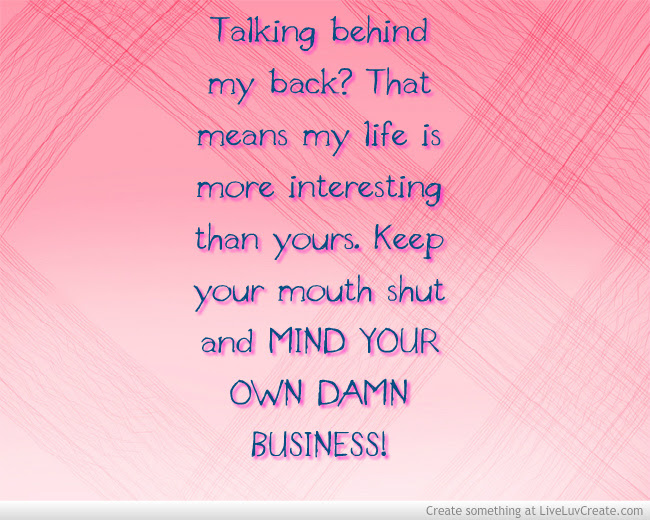 Funny Mind Your Own Business Quotes Oxynuxorg