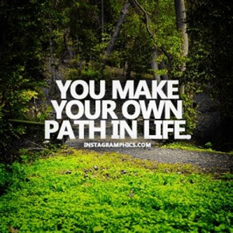 You Make Your Own Path Quotes