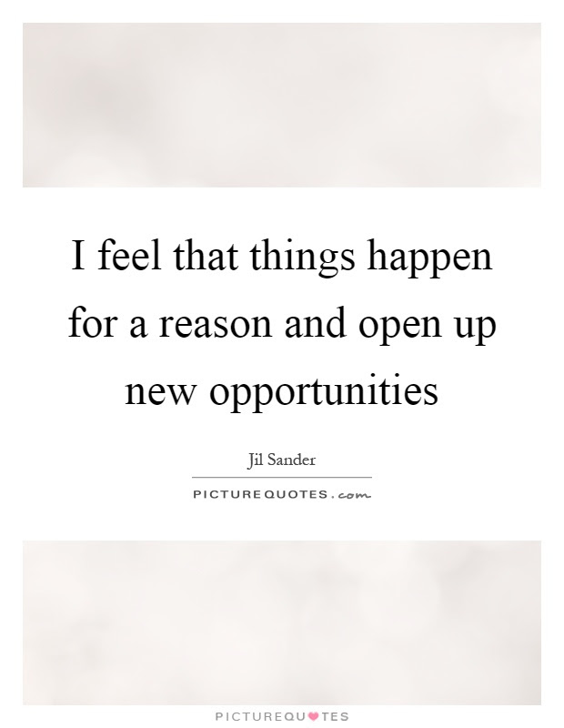 I Feel That Things Happen For A Reason And Open Up New Picture