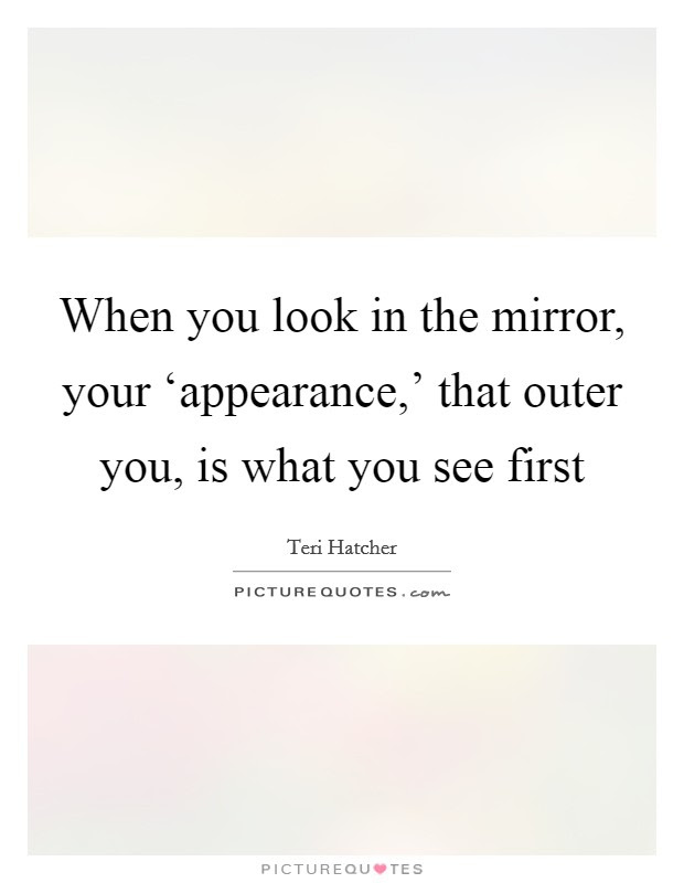 When You Look In The Mirror Your Appearance That Outer