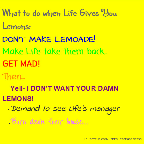 When Life Gives You Lemons Quotes Funny When Life Gives You Lemons