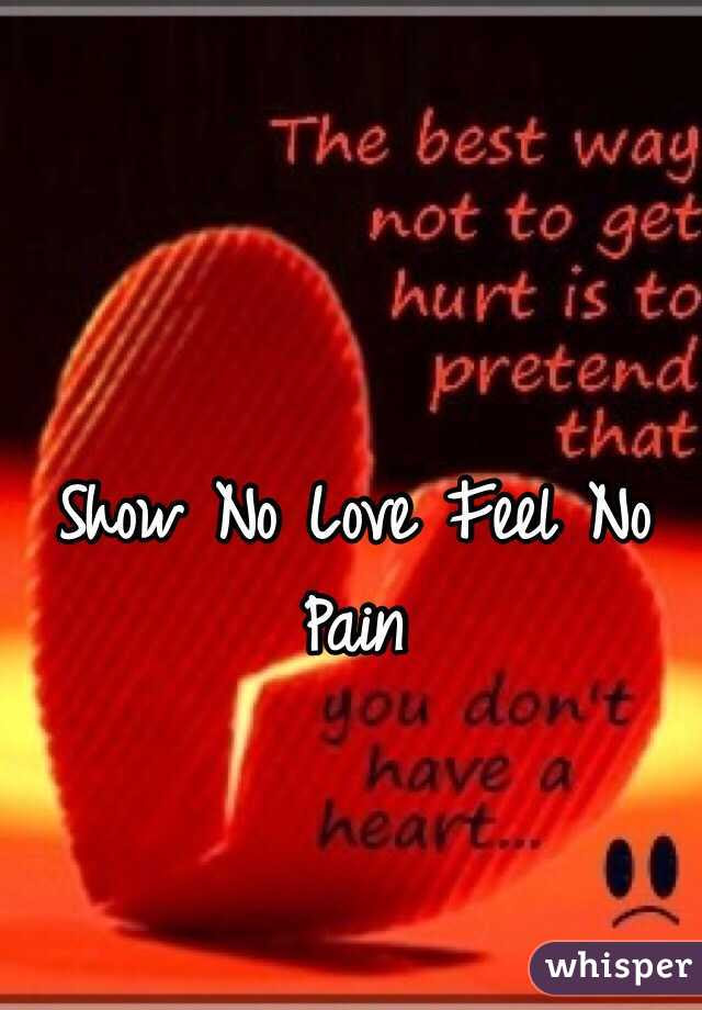 Show No Love Feel No Pain