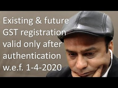 Existing & future GST registration valid after authentication wef 1-4-20...
