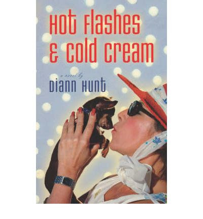 Hot Flashes & Cold Cream: A Novel : Diann Hunt : 9781595540690