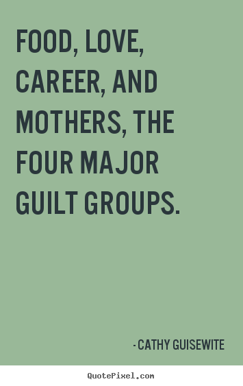 Quotes About Love Food Love Career And Mothers The Four Major