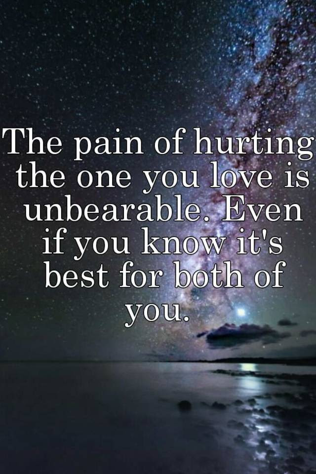 The Pain Of Hurting The One You Love Is Unbearable Even If You Know