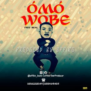 Freebeat:- Omo Wobe (Prod By Efiko Beat)