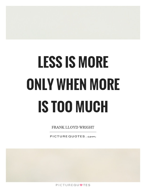 Less Is More Only When More Is Too Much Picture Quotes