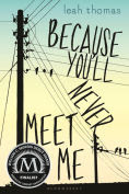 Title: Because You'll Never Meet Me, Author: Leah Thomas