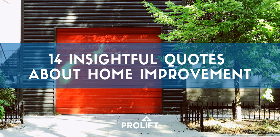 Prolift Garage Door 101 14 Inspiring Quotes About Home Improvement