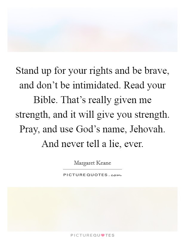 Stand Up For Your Rights And Be Brave And Dont Be Intimidated