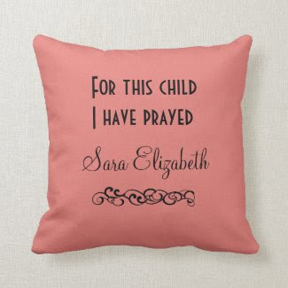 For this child I have prayed personalized Pillows