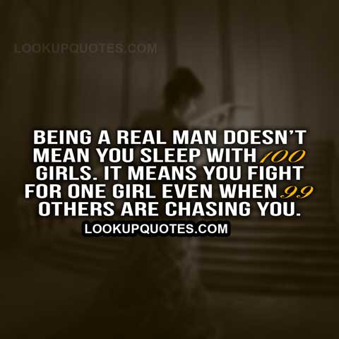 Being A Real Man Doesnt Mean You Sleep With 100 Girls It Means You