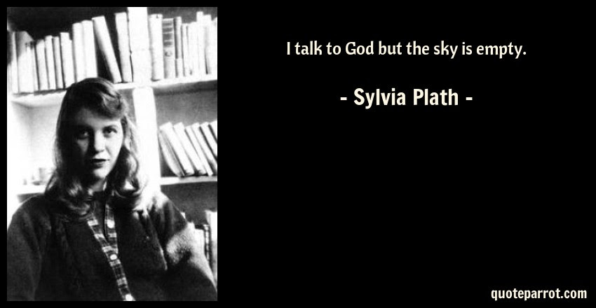 I Talk To God But The Sky Is Empty By Sylvia Plath Quoteparrot