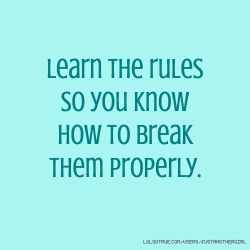 Learn The Rules So You Know How To Break Them Properly