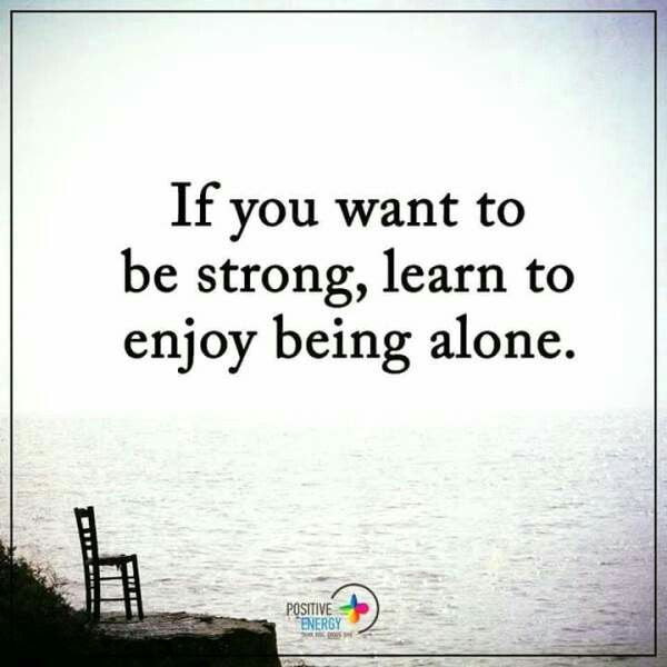If You Want To Be Strong Learn To Enjoy Being Alone Quotes Pw Navi
