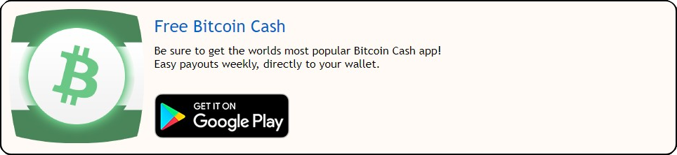 Free Bitcoin Cash Be sure to get the worlds most popular Bitcoin Cash app! Easy payouts weekly, directly to your wallet.