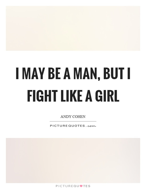I May Be A Man But I Fight Like A Girl Picture Quotes