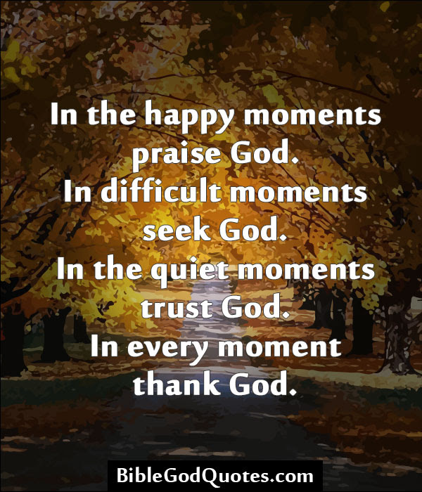 In The Happy Moments Praise God In Difficult Moments Seek God In