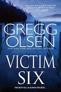 Victim Six by Gregg Olsen