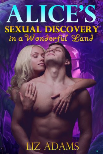 Alice's Sexual Discovery in a Wonderful Land (Fairy Tale Erotica) by Liz Adams
