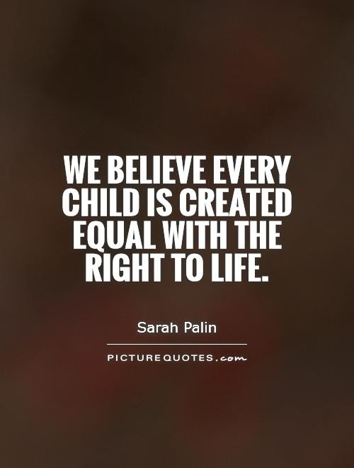 We Believe Every Child Is Created Equal With The Right To Life