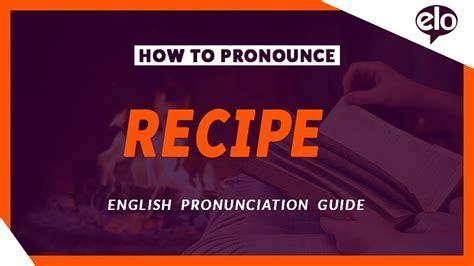 pronounce recipe definition  pronunciation