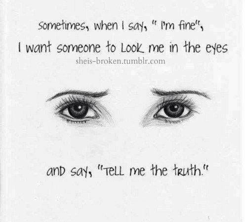 Sometimes When I Say Am Fine I Wanted You To Look Into My Eyes