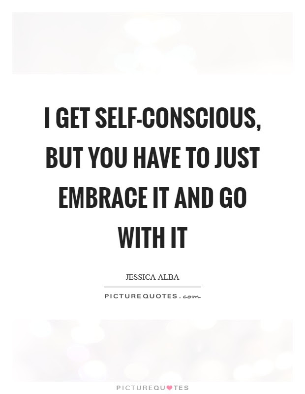 Self Conscious Quotes Sayings Self Conscious Picture Quotes