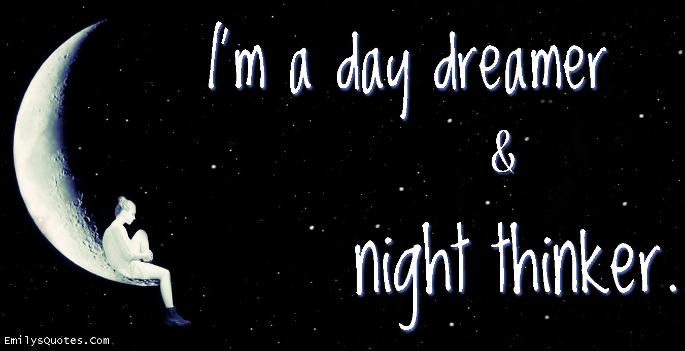 Im A Day Dreamer And Night Thinker Popular Inspirational Quotes