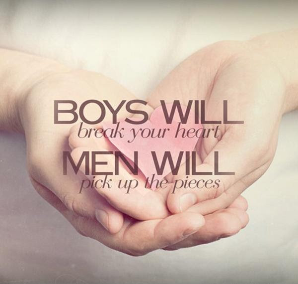 Boys Will Break Your Heart Men Will Pick Up The Pieces Picture Quotes