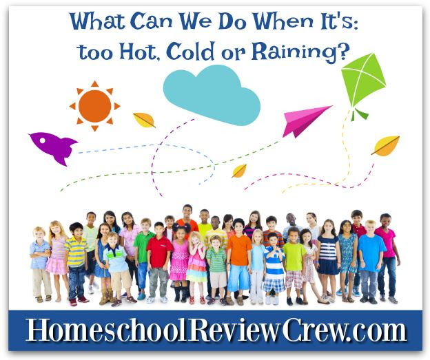 What Can We Do When It's: too Hot, Cold or Raining? {Homeschool Link UP}