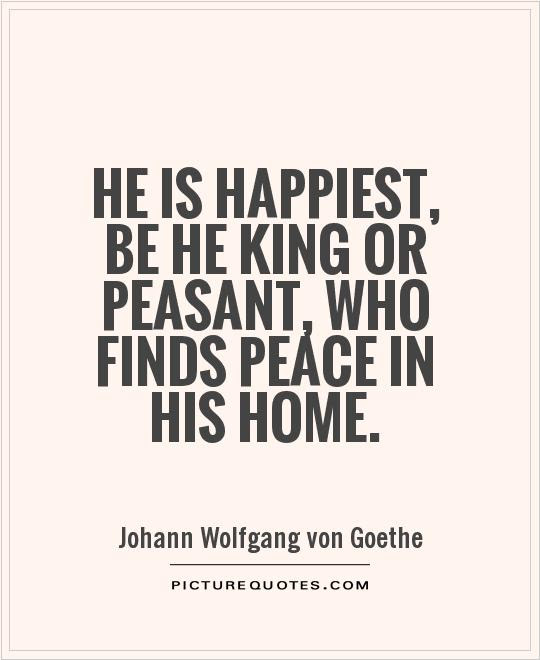 He Is Happiest Be He King Or Peasant Who Finds Peace In His