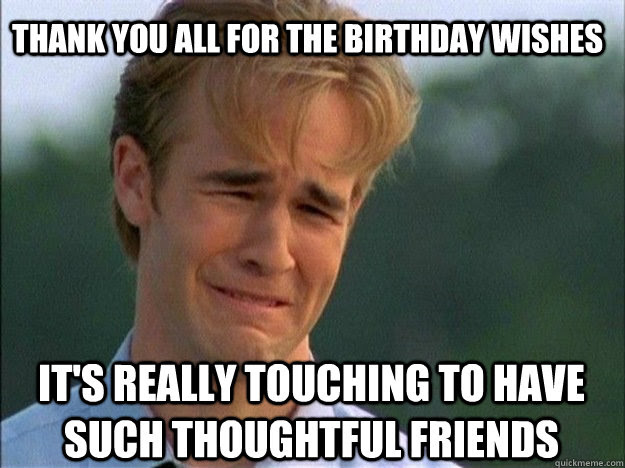 Thank You All For The Birthday Wishes Its Really Touching To Have